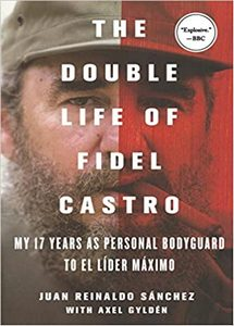 The Double Life of Fidel Castro: My 17 Years as Personal Bodyguard to El Lider Maximo (eBook)