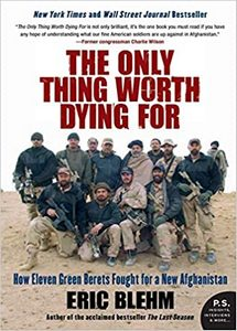 The Only Thing Worth Dying For: How Eleven Green Berets Fought for a New Afghanistan  (eBook)