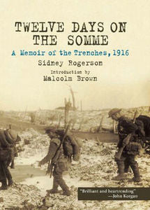 Twelve Days On The Somme: A Memoir of the Trenches, 1916 - Sidney Rogerson