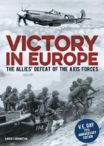 Victory in Europe: The Allies Defeat of the Axis Forces