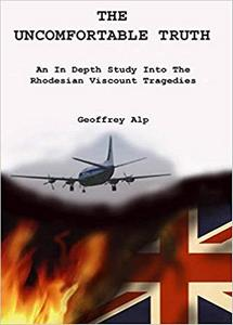 The Uncomfortable Truth: An In Depth Study into The Rhodesian Viscount Tragedies - Geoffrey Alp