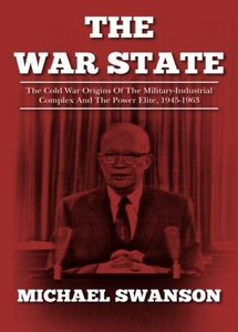 The War State: The Cold War Origins Of The Military-Industrial Complex And The Power Elite, 1945-1963 (eBook)