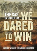 We Dared to Win: The SAS in Rhodesia - Hannes Wessels with Andre Scheepers