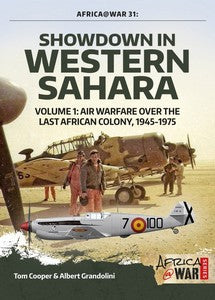 SHOWDOWN IN WESTERN SAHARA: VOL 1 - AIR WARFARE OVER THE LAST AFRICAN COLONY, 1945-1975