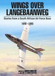 Wings over Langebaanweg: Stories from a South African Air Force Base 1946-1993 - Andrew Embleton