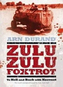 Zulu Zulu Foxtrot: To Hell And Back With Koevoet   -   Arn Durand