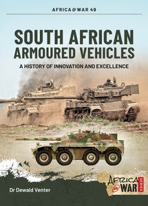 SOUTH AFRICAN ARMOURED VEHICLES: A History of Innovation and Excellence - Dr Dewald Venter