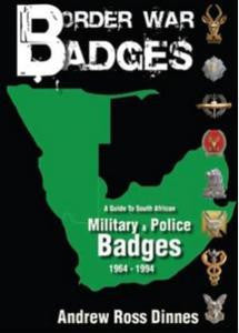 Border War Badges: A Guide to South African Military & Police Badges (1964 - 1994) - Andrew Dinnes