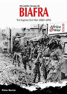 BIAFRA: The Nigerian Civil War: 1967–1970 (Peter Baxter)
