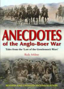 Anecdotes Of The Anglo-Boer War: Tales From The Last of The Gentlemen's Wars   -   Rob Milne