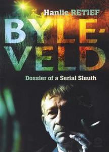 Byleveld: Dossier Of A Serial Sleuth  (Hanlie Retief)