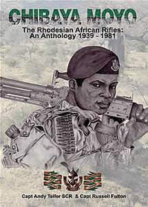 Chibaya Moyo: The Rhodesian African Rifles -  An Anthology, 1939-1981 (Andy Telfer & Russell Fulton)