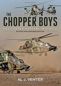 The Chopper Boys: Helicopter Warfare In Africa - Al J. Venter