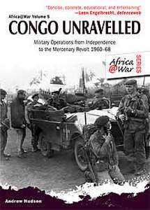 Congo Unravelled: Military Operations from Independence to the Mercenary Revolt, 1960–68 - Andrew Hudson