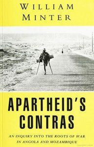 Apartheid's Contras: An Inquiry into the Roots of War in Angola and Mozambique   -   William Minter ***FREE eBook, 323 pages***