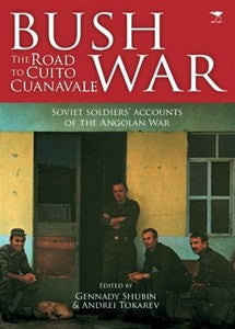 Bush War: The Road to Cuito Cuanavale - Gennady Shubin & Andrei Tokarev