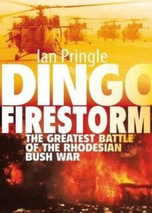 Dingo Firestorm: The Greatest Battle Of The Rhodesian Bush War   -   Ian Pringle