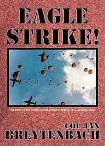 Eagle Strike: The Story of the Controversial Airborne Assault on Cassinga 1978 - Col Jan Breytenbach