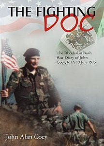 The Fighting Doc: The Rhodesian Bush War Diary of John Coey, KIA 19 July 1975
