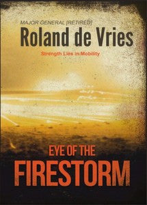 Eye Of The Firestorm: Memoirs Of A Military Commander   -   Maj Gen Roland de Vries