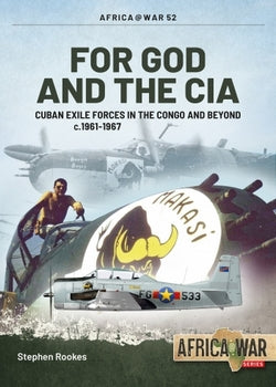 FOR GOD AND THE CIA: Cuban Exile Forces in the Congo and Beyond c.1961-1967