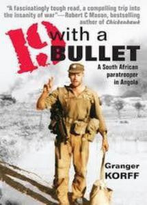 19 With A Bullet: A South African Paratrooper In Angola   -   Granger Korff