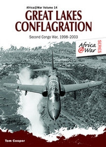 The Great Lakes Conflagration: Second Congo War 1998–2003 (Tom Cooper)