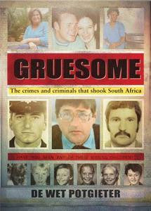 Gruesome - The crimes and criminals that shook South Africa - De Wet Potgieter