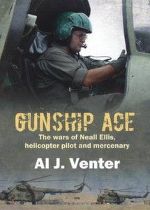 Gunship Ace: The Wars Of Neall Ellis, Helicopter Pilot And Mercenary   -   Al J Venter