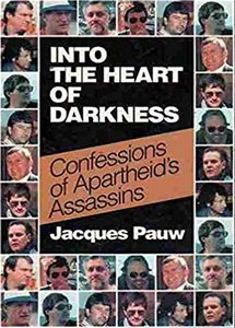 INTO THE HEART OF DARKNESS: Confessions of Apartheid's Assassins - Jacques Pauw