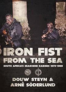 Iron Fist From The Sea: South Africa's Seaborne Raiders 1978-1988 - Douw Steyn & Arnè Söderlund (Hardcover, Limited Edition - Signed)