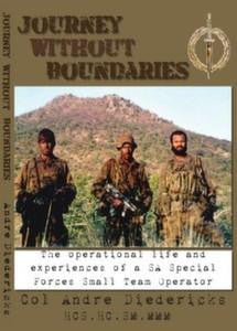 Journey Without Boundaries: The Operational Life & Experiences Of A SA Special Forces Small Team Operator   -   Col Andre Diedericks