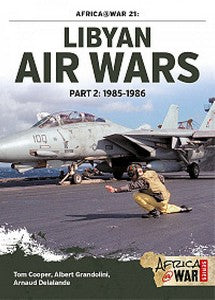 Libyan Air Wars: Part 2 1985-1986 (Tom Cooper, Albert Grandolini & Arnaud Delalande)