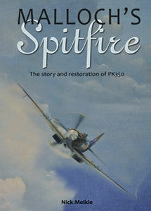 Malloch's Spitfire: The Story and Restoration of PK350   -   Nick Meikle