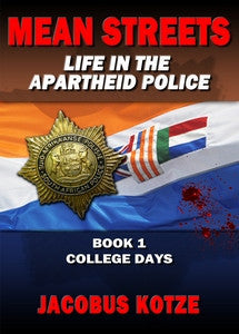 Mean Streets: Life in the Apartheid Police (Book 1) - Jacobus Kotze ***FREE eBook, 216 pages***