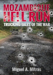 Mozambique Hell Run: Trucking Tales of the War - Miguel A. Mitras