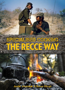 Specialised Cooking: THE RECCE WAY (Justin Vermaak & Douw Steyn)