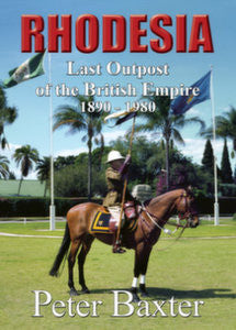 Rhodesia: Last Outpost Of The British Empire 1890 - 1980   -   Peter Baxter