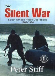 The Silent War: South African Recce Operations 1969 To 1994   -   Peter Stiff