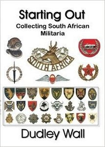Starting Out: Collecting South African Militaria   -   Dudley Wall
