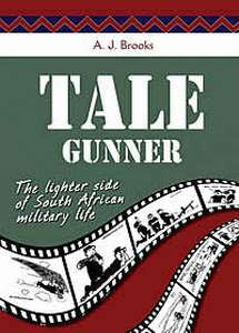 Tale Gunner: The lighter side of South African military life - A.J. Brooks