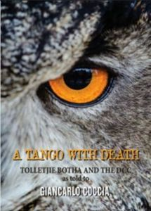 A Tango With Death: Brigadier Tolletjie Botha & DCC as told to Giancarlo Coccia
