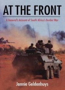 At The Front: A General's Account of South Africa's Border War - General Jannie Geldenhuys