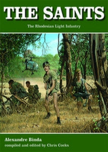 The Saints: The Story Of The Rhodesian Light Infantry   -   Alex Binda