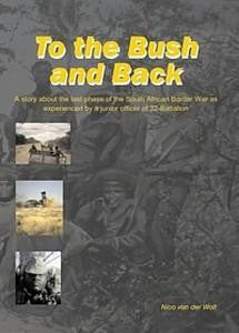 To The Bush And Back: A Story About The Last Phase Of The South African Border War As Experienced By A Junior Officer Of 32 Battalion   -   Nico Van Der Walt