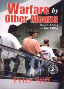 Warfare by Other Means: South Africa in the 1980's and 1990's - Peter Stiff