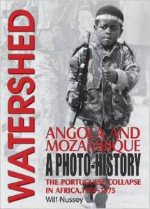 Watershed: Angola And Mozambique: A Photo-history: The Portuguese Collapse In Africa, 1974-1975   -   Wilf Nussey