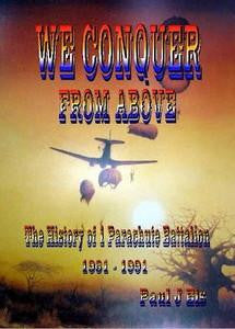 We Conquer From Above: The History Of 1 Parachute Battalion 1961 - 1991   Paul J Els