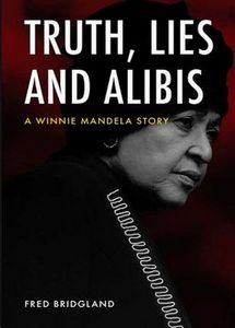 Truth, Lies And Alibis: A Winnie Mandela Story - Fred Bridgland