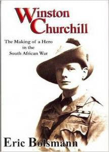 Winston Churchill:The Making of a Hero in the South African War   -   Eric Bolsman